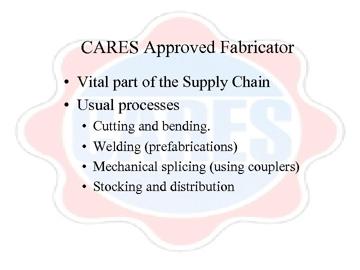 CARES Approved Fabricator • Vital part of the Supply Chain • Usual processes •