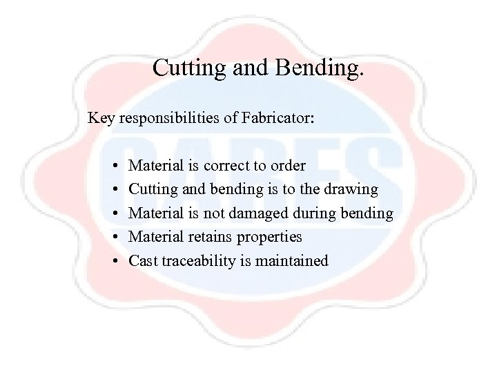 Cutting and Bending. Key responsibilities of Fabricator: • • • Material is correct to