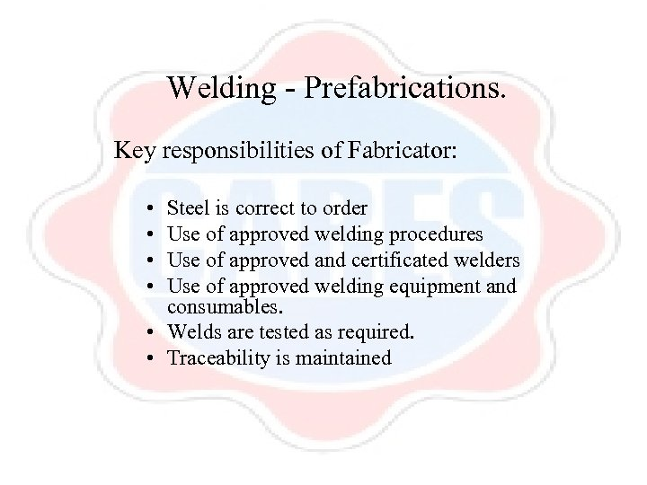 Welding - Prefabrications. Key responsibilities of Fabricator: • • Steel is correct to order