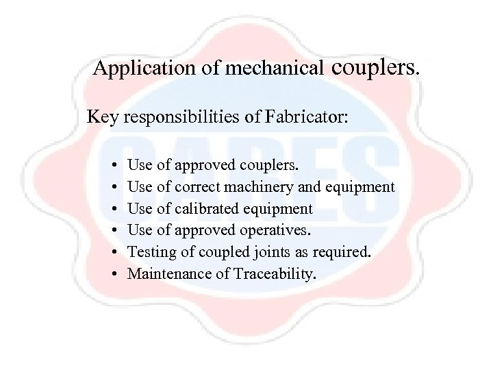 Application of mechanical couplers. Key responsibilities of Fabricator: • • • Use of approved