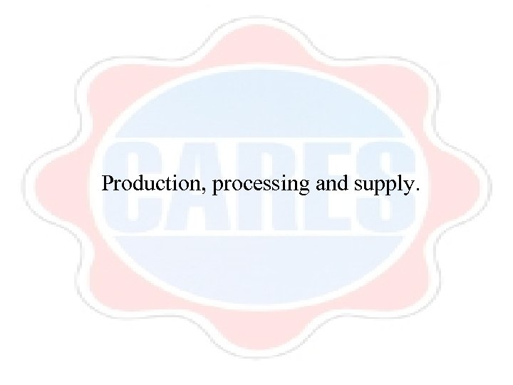 Production, processing and supply.