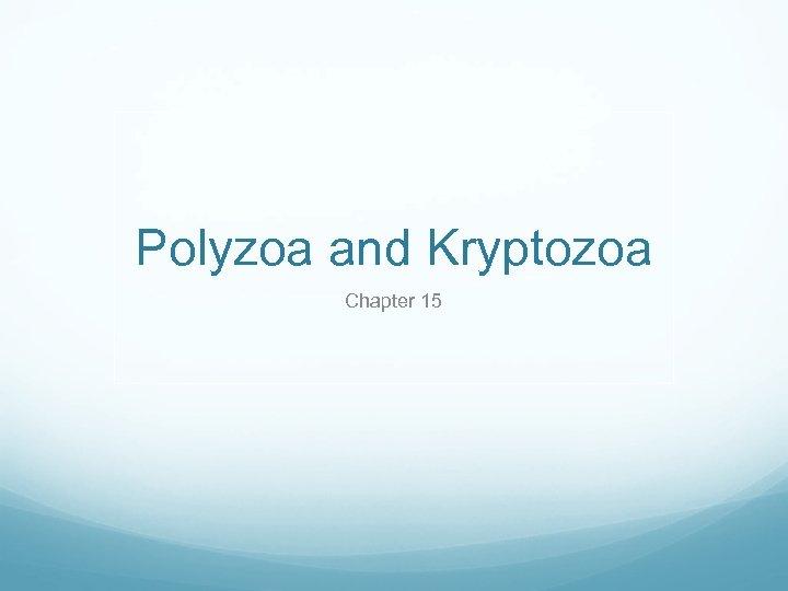 Polyzoa and Kryptozoa Chapter 15