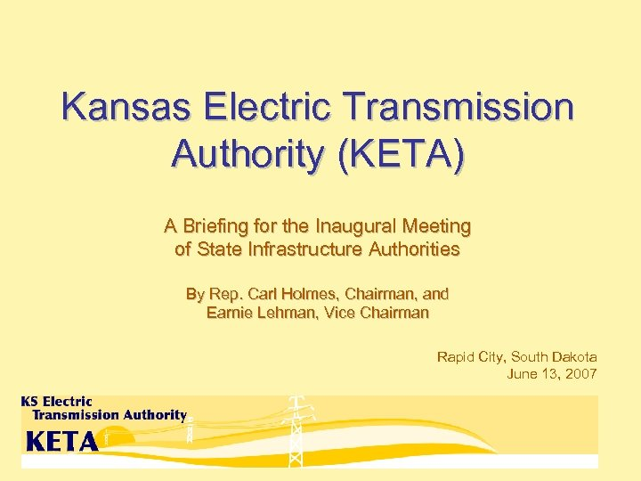 Kansas Electric Transmission Authority (KETA) A Briefing for the Inaugural Meeting of State Infrastructure