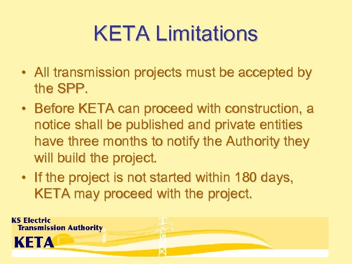 KETA Limitations • All transmission projects must be accepted by the SPP. • Before