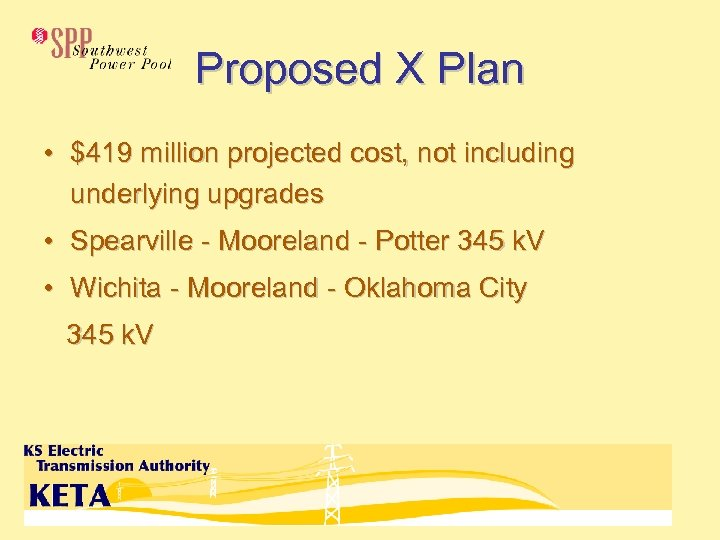 Proposed X Plan • $419 million projected cost, not including underlying upgrades • Spearville