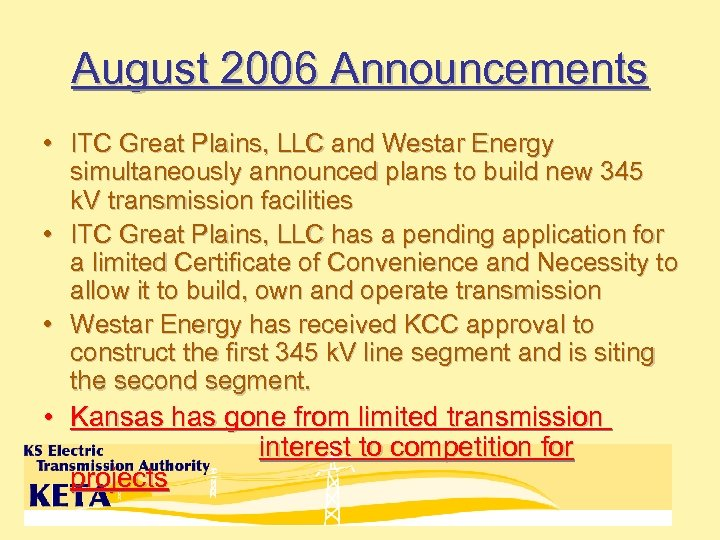 August 2006 Announcements • ITC Great Plains, LLC and Westar Energy simultaneously announced plans