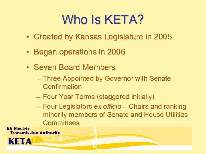 Who Is KETA? • Created by Kansas Legislature in 2005 • Began operations in