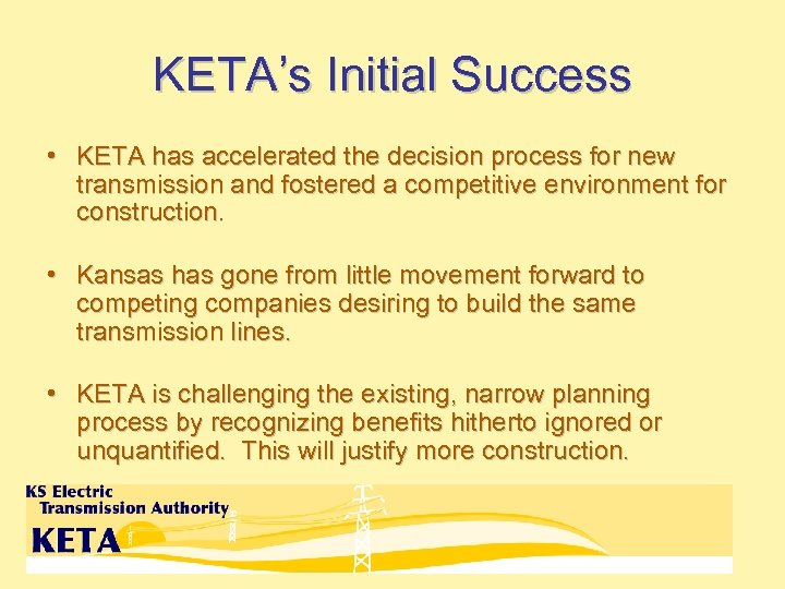 KETA's Initial Success • KETA has accelerated the decision process for new transmission and