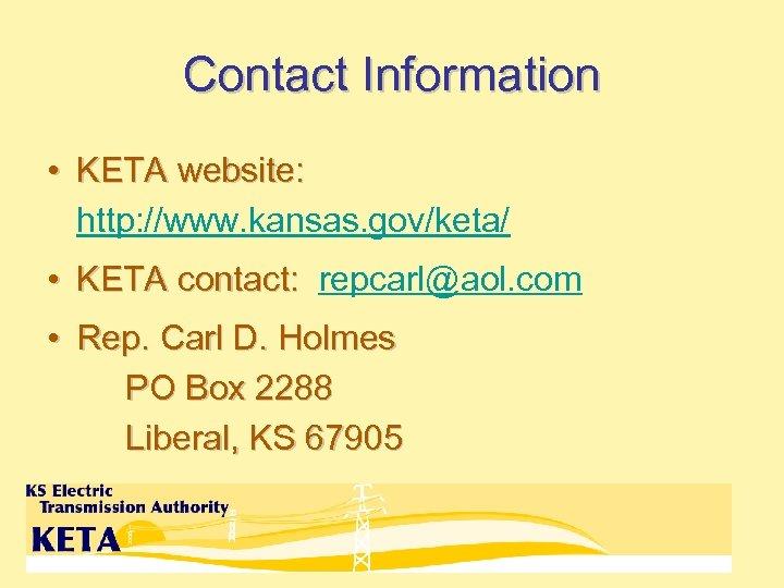 Contact Information • KETA website: http: //www. kansas. gov/keta/ • KETA contact: repcarl@aol. com