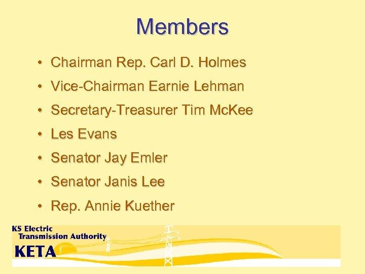 Members • Chairman Rep. Carl D. Holmes • Vice-Chairman Earnie Lehman • Secretary-Treasurer Tim