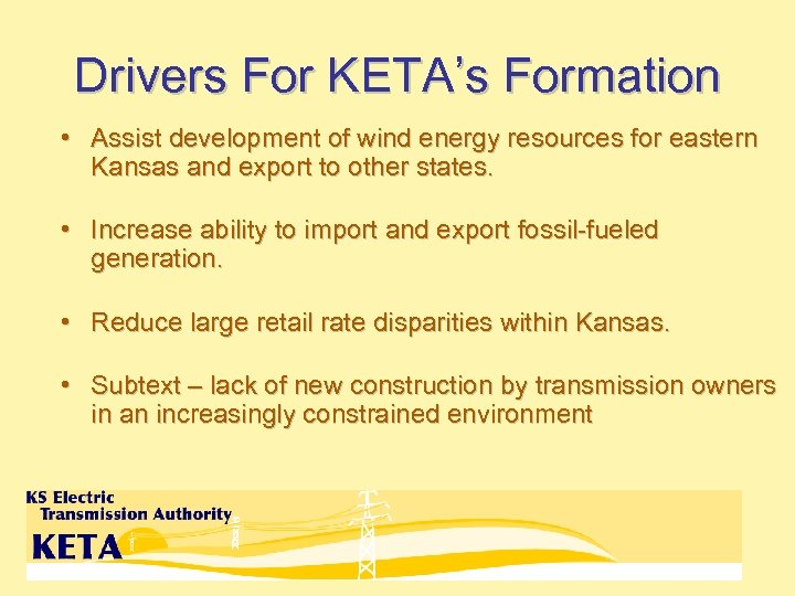 Drivers For KETA's Formation • Assist development of wind energy resources for eastern Kansas