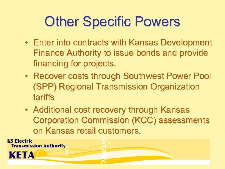 Other Specific Powers • Enter into contracts with Kansas Development Finance Authority to issue