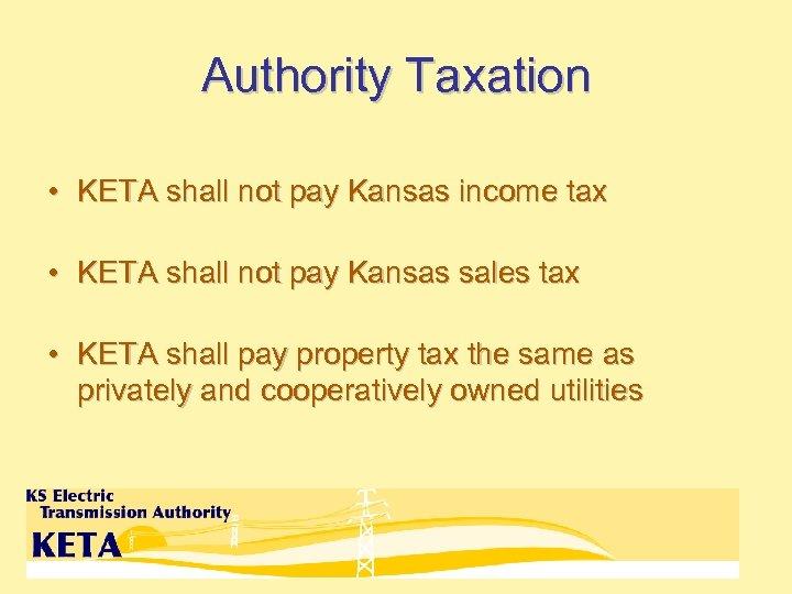 Authority Taxation • KETA shall not pay Kansas income tax • KETA shall not