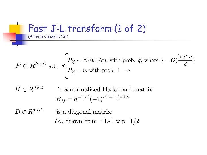 Fast J-L transform (1 of 2) (Ailon & Chazelle ' 06)
