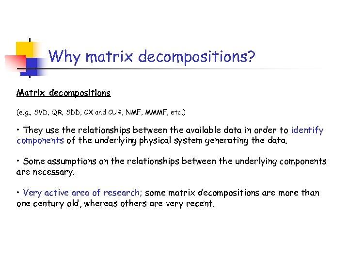 Why matrix decompositions? Matrix decompositions (e. g. , SVD, QR, SDD, CX and CUR,