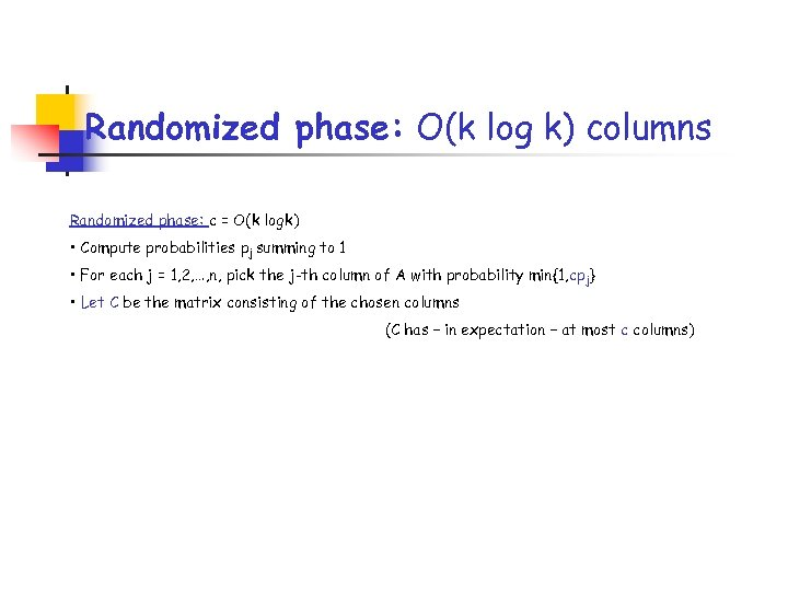 Randomized phase: O(k log k) columns Randomized phase: c = O(k logk) • Compute