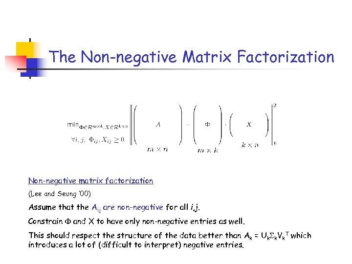 The Non-negative Matrix Factorization Non-negative matrix factorization (Lee and Seung ' 00) Assume that