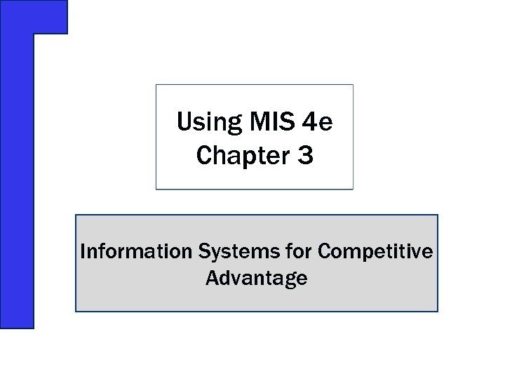 Using MIS 4 e Chapter 3 Information Systems for Competitive Advantage