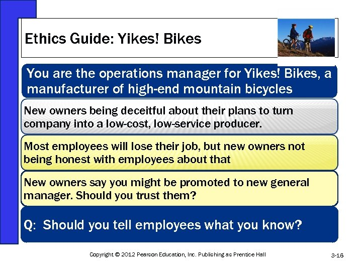 Ethics Guide: Yikes! Bikes You are the operations manager for Yikes! Bikes, a manufacturer