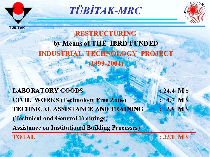 TÜBİTAK-MRC TÜBİTAK RESTRUCTURING by Means of THE IBRD FUNDED INDUSTRIAL TECHNOLOGY PROJECT (1999 -2004)