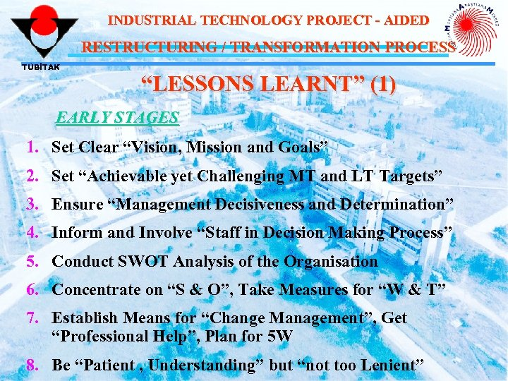 "INDUSTRIAL TECHNOLOGY PROJECT - AIDED RESTRUCTURING / TRANSFORMATION PROCESS TÜBİTAK ""LESSONS LEARNT"" (1) EARLY"