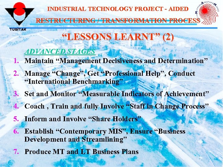 "INDUSTRIAL TECHNOLOGY PROJECT - AIDED RESTRUCTURING / TRANSFORMATION PROCESS TÜBİTAK ""LESSONS LEARNT"" (2) ADVANCED"
