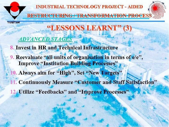 "INDUSTRIAL TECHNOLOGY PROJECT - AIDED RESTRUCTURING / TRANSFORMATION PROCESS TÜBİTAK ""LESSONS LEARNT"" (3) ADVANCED"