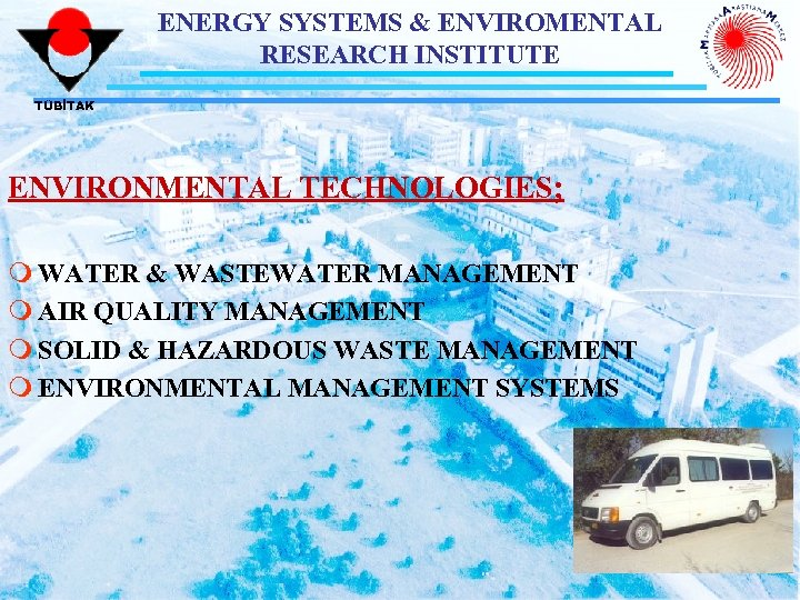 ENERGY SYSTEMS & ENVIROMENTAL RESEARCH INSTITUTE TÜBİTAK ENVIRONMENTAL TECHNOLOGIES; m WATER & WASTEWATER MANAGEMENT