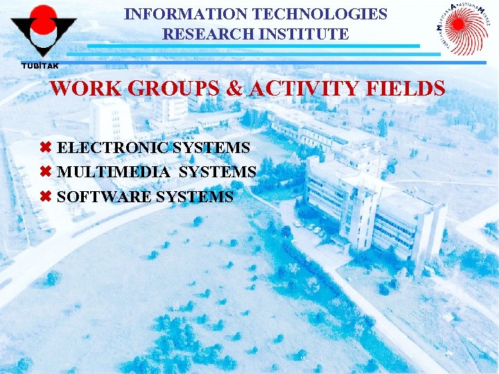 INFORMATION TECHNOLOGIES RESEARCH INSTITUTE TÜBİTAK WORK GROUPS & ACTIVITY FIELDS Ó ELECTRONIC SYSTEMS Ó