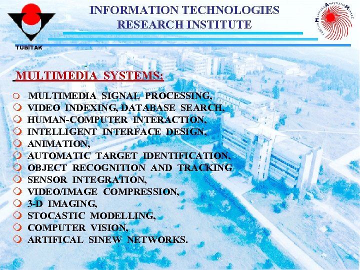 INFORMATION TECHNOLOGIES RESEARCH INSTITUTE TÜBİTAK MULTIMEDIA SYSTEMS; m m m m MULTIMEDIA SIGNAL PROCESSING,