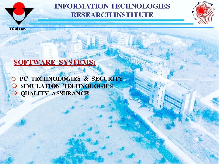 INFORMATION TECHNOLOGIES RESEARCH INSTITUTE TÜBİTAK SOFTWARE SYSTEMS; PC TECHNOLOGIES & SECURITY m SIMULATION TECHNOLOGIES