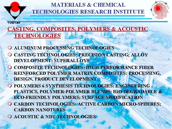 MATERIALS & CHEMICAL TECHNOLOGIES RESEARCH INSTITUTE TÜBİTAK CASTING, COMPOSITES, POLYMERS & ACOUSTIC TECHNOLOGIES m
