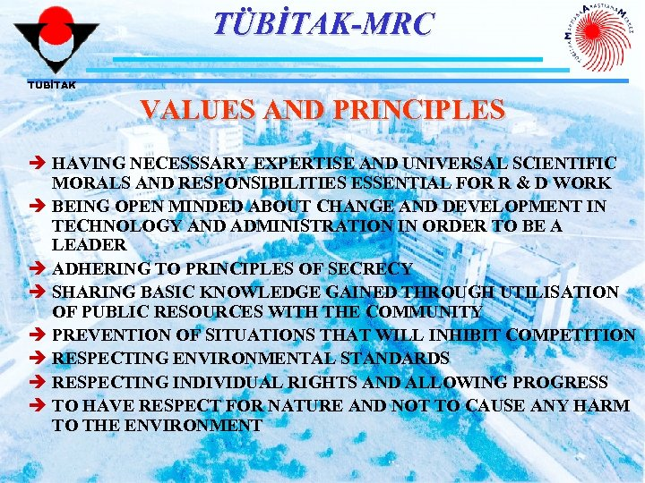 TÜBİTAK-MRC TÜBİTAK VALUES AND PRINCIPLES è HAVING NECESSSARY EXPERTISE AND UNIVERSAL SCIENTIFIC MORALS AND