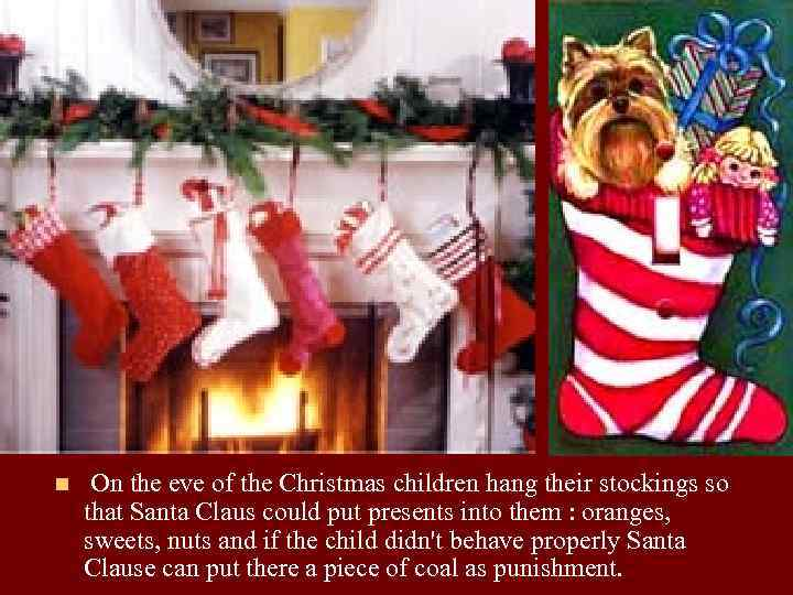 n On the eve of the Christmas children hang their stockings so that Santa