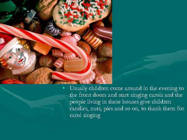 • Usually children come around in the evening to the front doors and