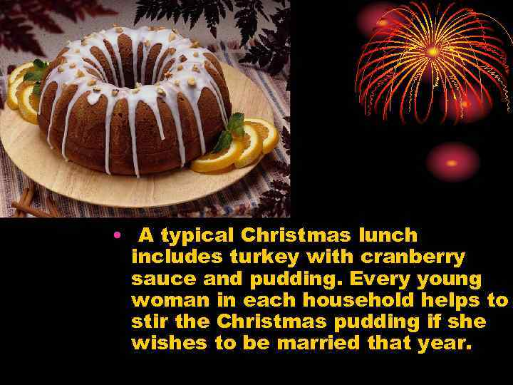• A typical Christmas lunch includes turkey with cranberry sauce and pudding. Every