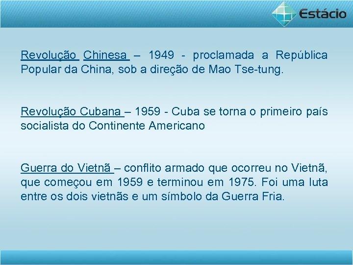 Revolução Chinesa – 1949 - proclamada a República Popular da China, sob a direção
