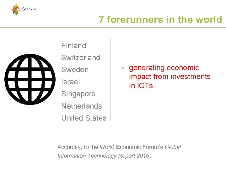 7 forerunners in the world Finland Switzerland Sweden Israel Singapore generating economic impact from
