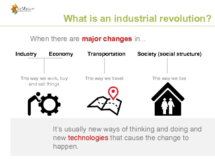 What is an industrial revolution? When there are major changes in. . . Industry