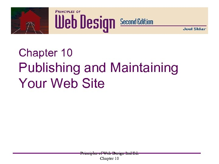 Chapter 10 Publishing and Maintaining Your Web Site Principles of Web Design 2 nd