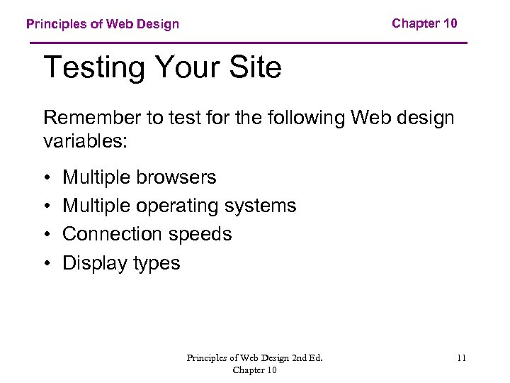Chapter 10 Principles of Web Design Testing Your Site Remember to test for the