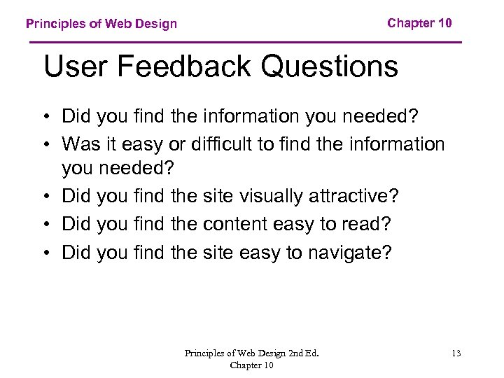 Chapter 10 Principles of Web Design User Feedback Questions • Did you find the