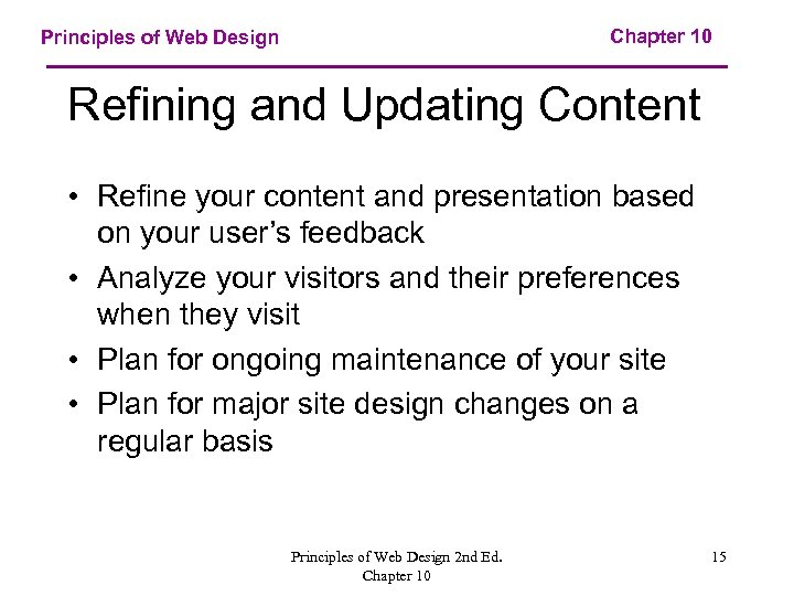 Chapter 10 Principles of Web Design Refining and Updating Content • Refine your content