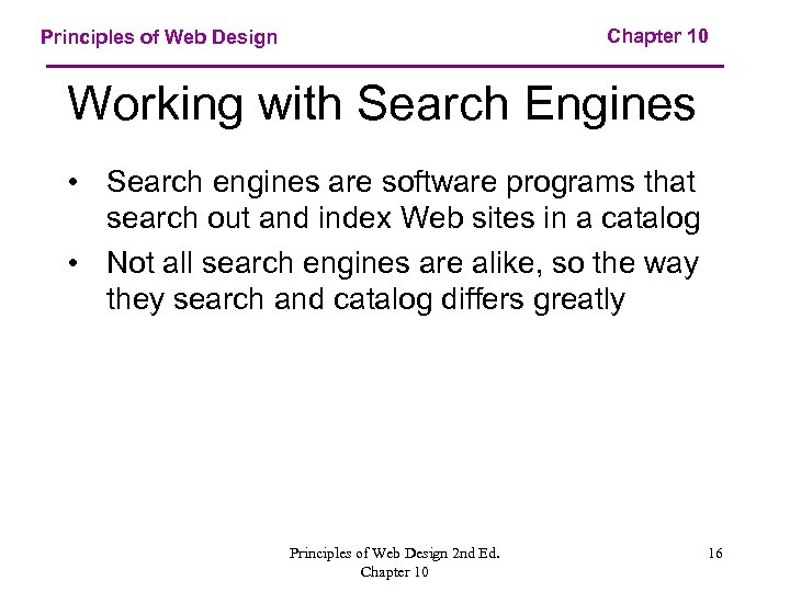 Chapter 10 Principles of Web Design Working with Search Engines • Search engines are