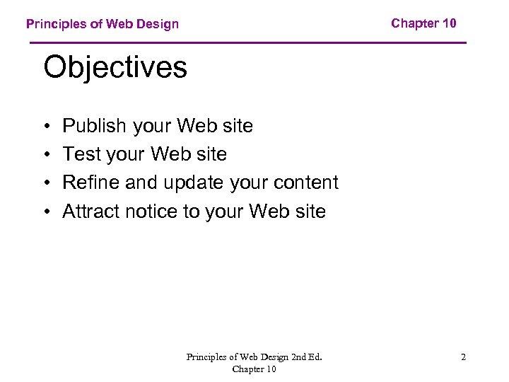 Chapter 10 Principles of Web Design Objectives • • Publish your Web site Test