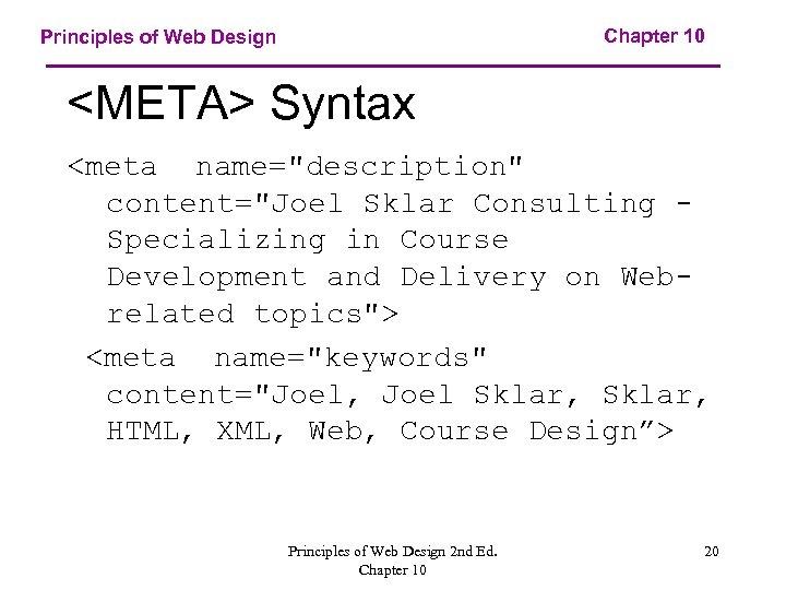 Chapter 10 Principles of Web Design <META> Syntax <meta name=