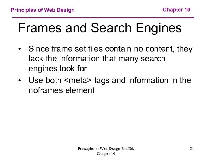 Chapter 10 Principles of Web Design Frames and Search Engines • Since frame set