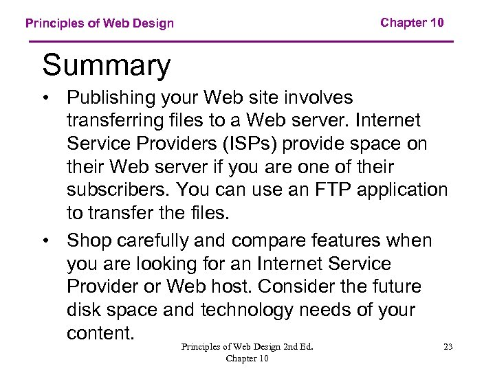 Chapter 10 Principles of Web Design Summary • Publishing your Web site involves transferring