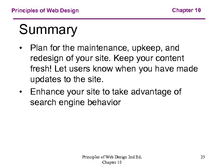 Chapter 10 Principles of Web Design Summary • Plan for the maintenance, upkeep, and
