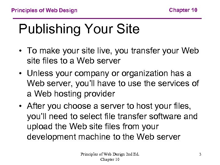 Chapter 10 Principles of Web Design Publishing Your Site • To make your site